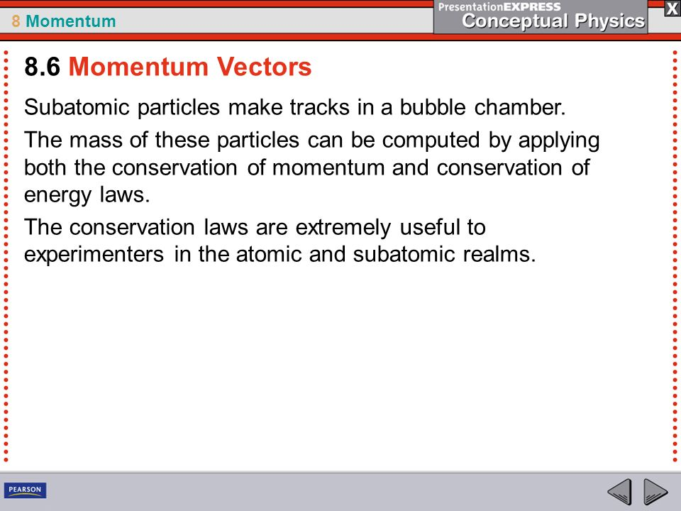 8.6 Momentum Vectors Subatomic particles make tracks in a bubble chamber.