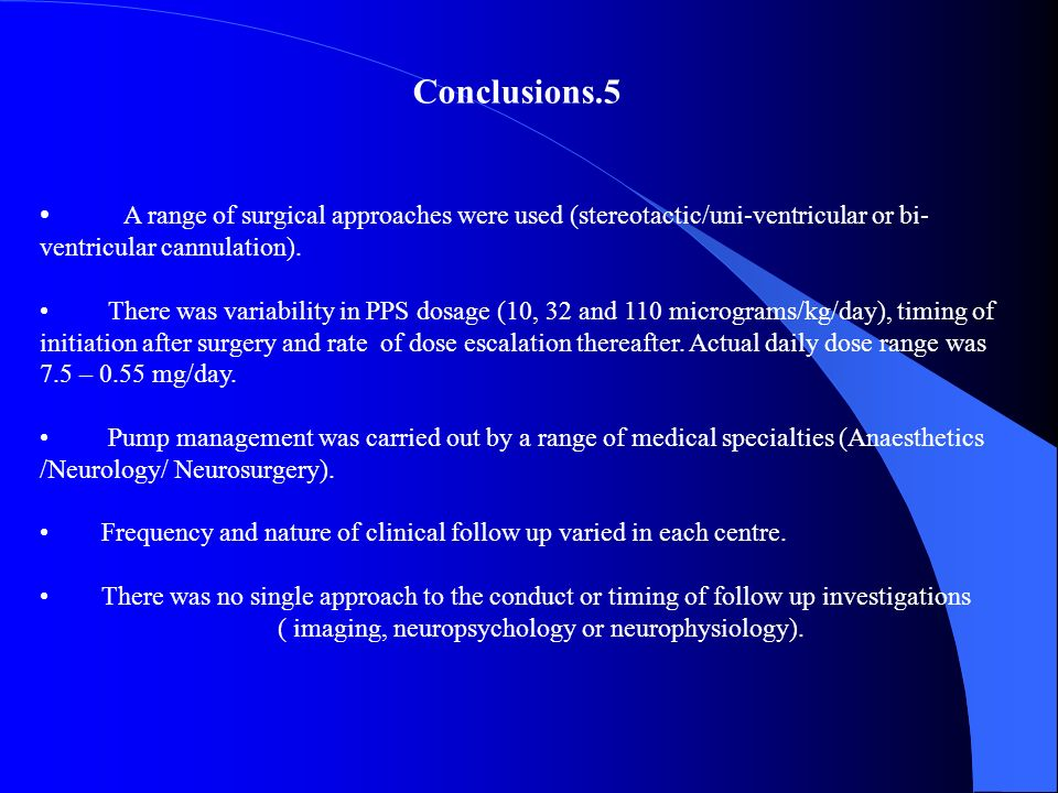 Conclusions.5 A range of surgical approaches were used (stereotactic/uni-ventricular or bi-ventricular cannulation).