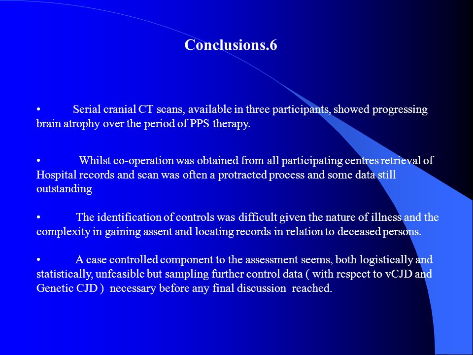 Conclusions.6 Serial cranial CT scans, available in three participants, showed progressing brain atrophy over the period of PPS therapy.