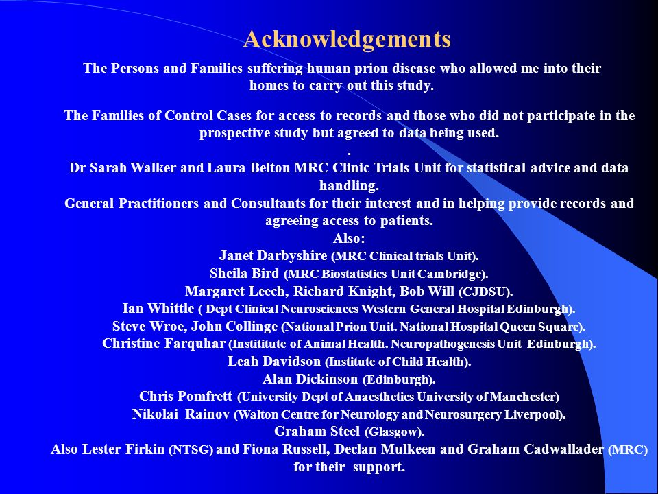 Acknowledgements The Persons and Families suffering human prion disease who allowed me into their homes to carry out this study.