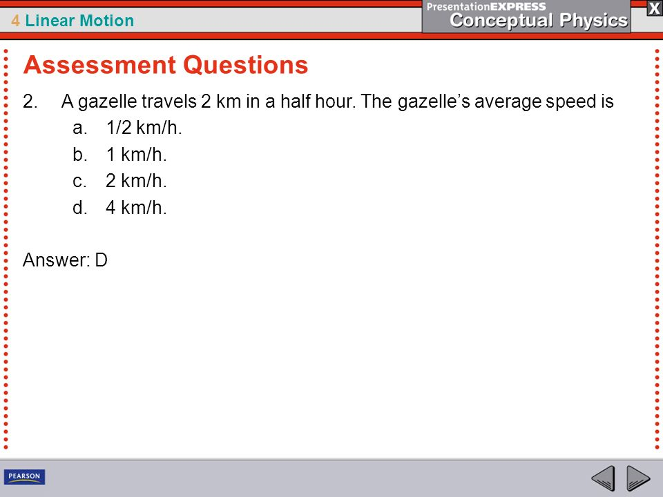 Assessment Questions A gazelle travels 2 km in a half hour. The gazelle's average speed is. 1/2 km/h.