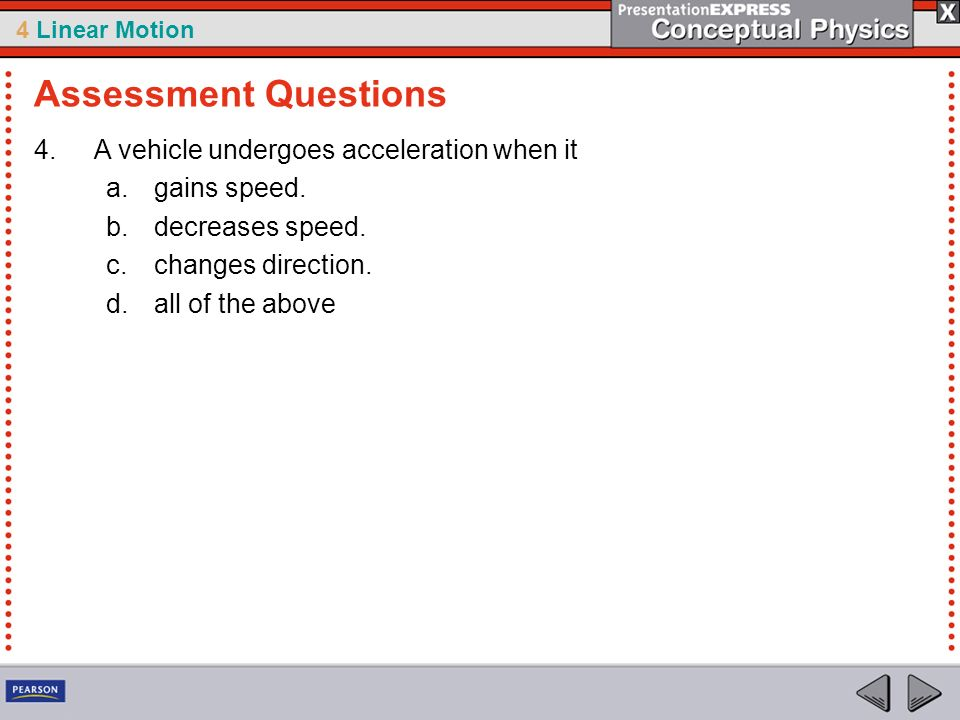 Assessment Questions A vehicle undergoes acceleration when it