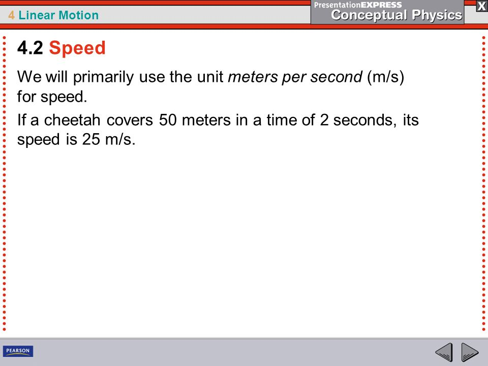 4.2 Speed We will primarily use the unit meters per second (m/s) for speed.