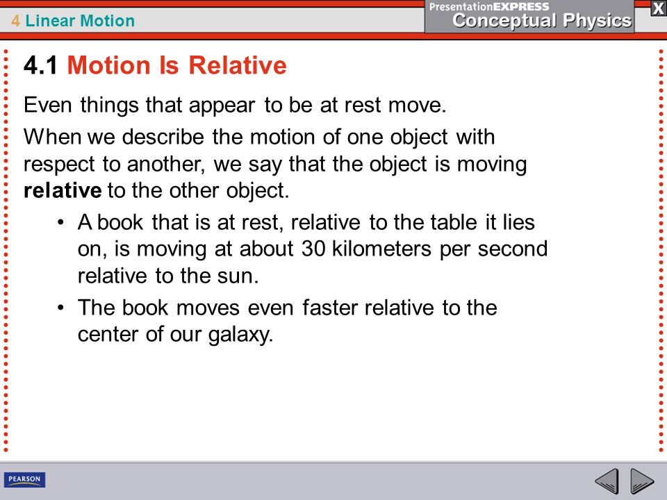 4.1 Motion Is Relative Even things that appear to be at rest move.