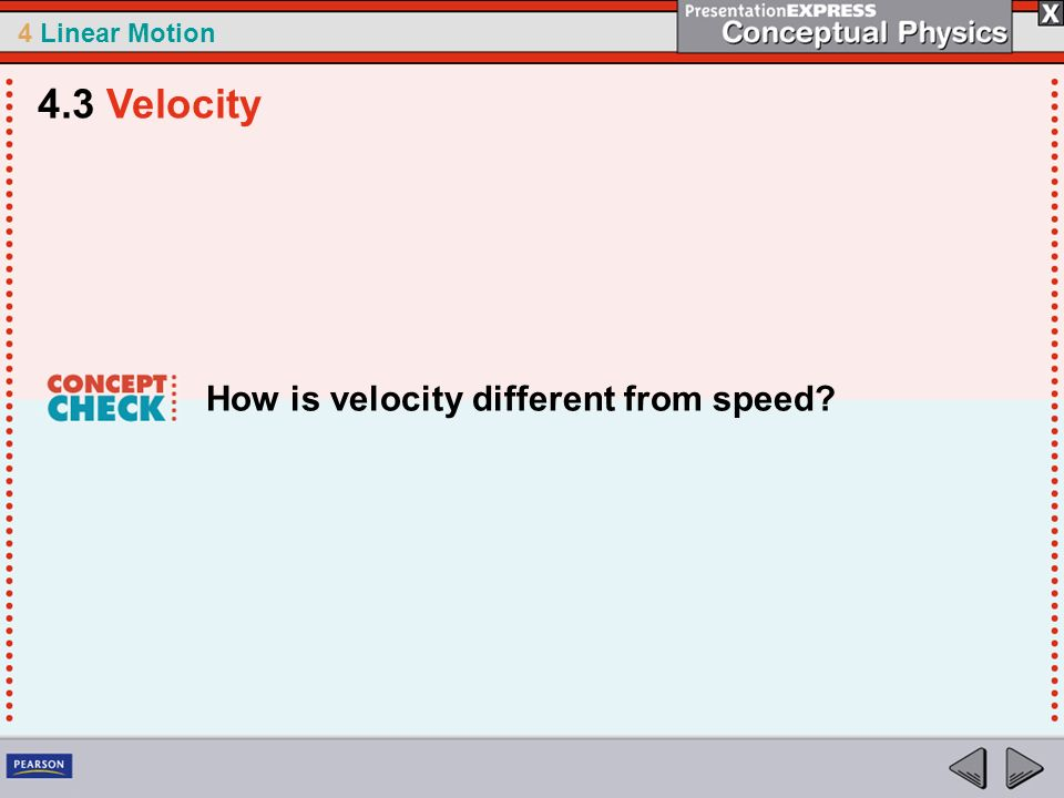 4.3 Velocity How is velocity different from speed