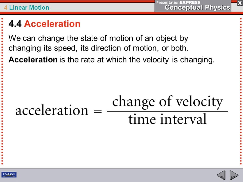 4.4 Acceleration We can change the state of motion of an object by changing its speed, its direction of motion, or both.