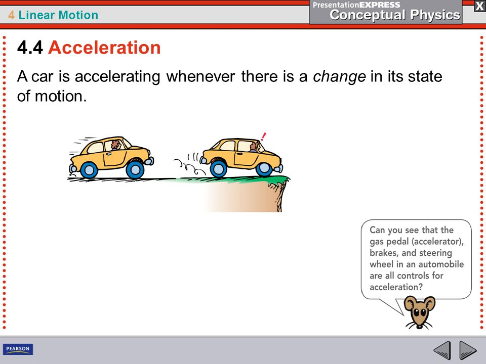 4.4 Acceleration A car is accelerating whenever there is a change in its state of motion.