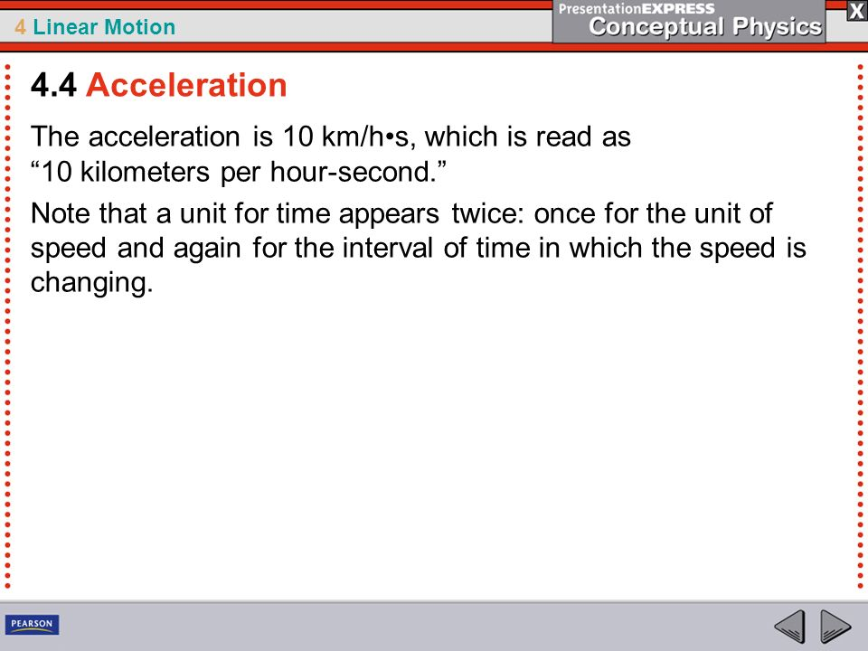 4.4 Acceleration The acceleration is 10 km/h•s, which is read as 10 kilometers per hour-second.