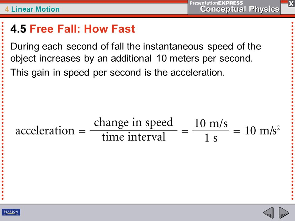 4.5 Free Fall: How Fast During each second of fall the instantaneous speed of the object increases by an additional 10 meters per second.