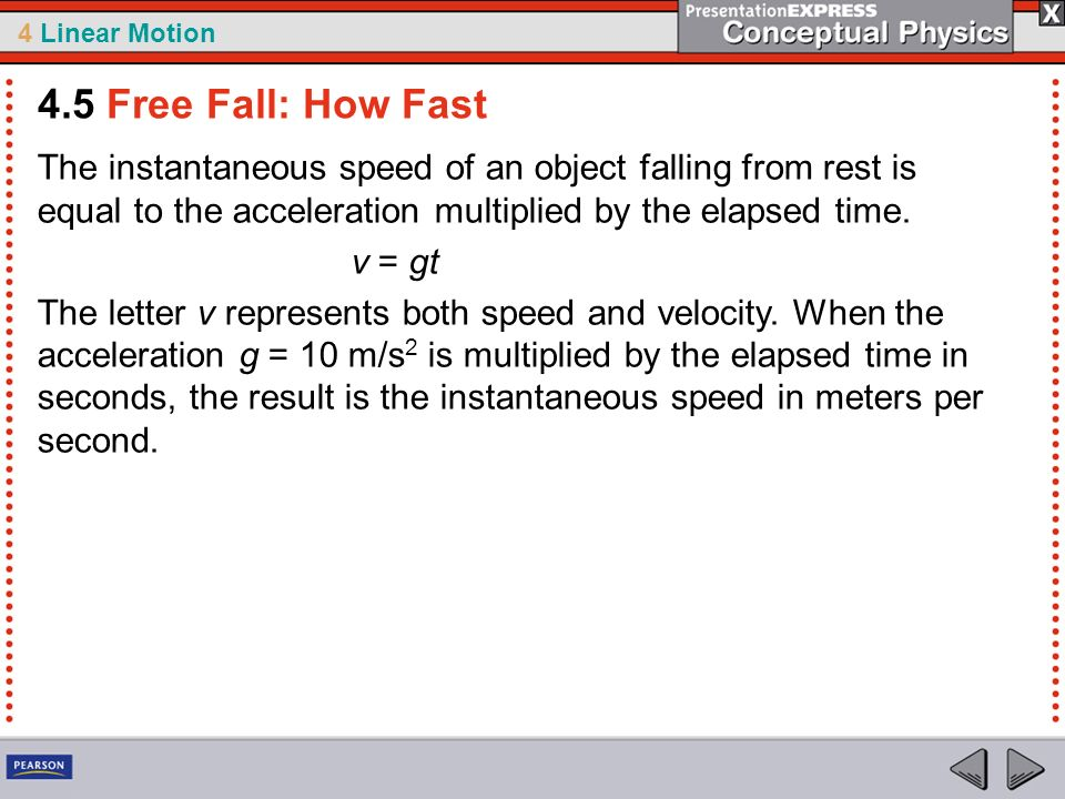 4.5 Free Fall: How Fast The instantaneous speed of an object falling from rest is equal to the acceleration multiplied by the elapsed time.