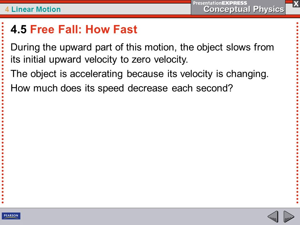 4.5 Free Fall: How Fast During the upward part of this motion, the object slows from its initial upward velocity to zero velocity.