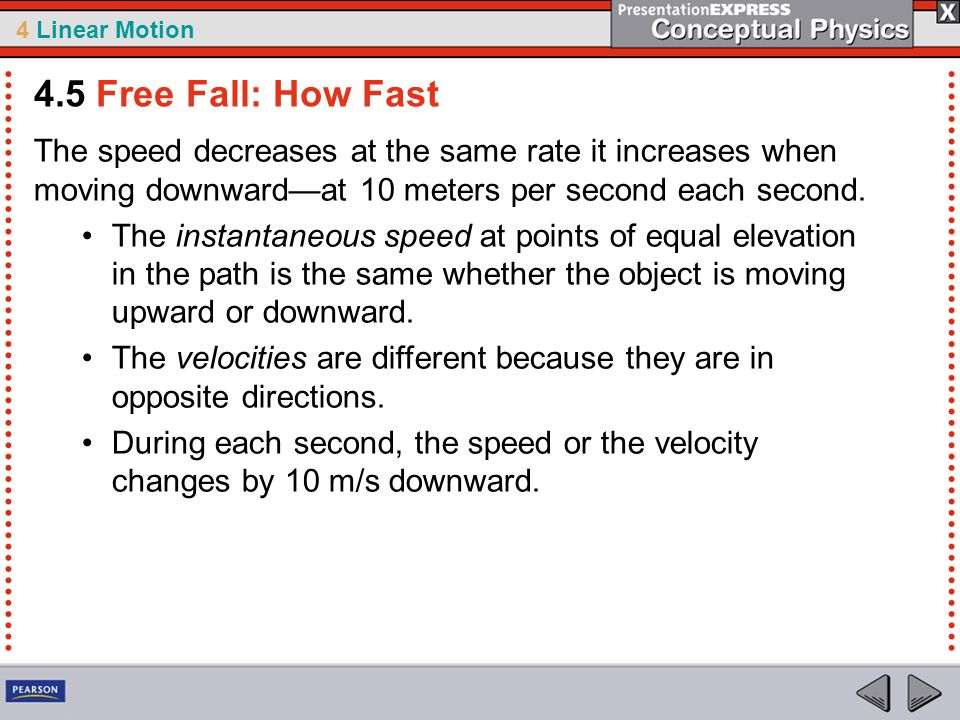 4.5 Free Fall: How Fast The speed decreases at the same rate it increases when moving downward—at 10 meters per second each second.