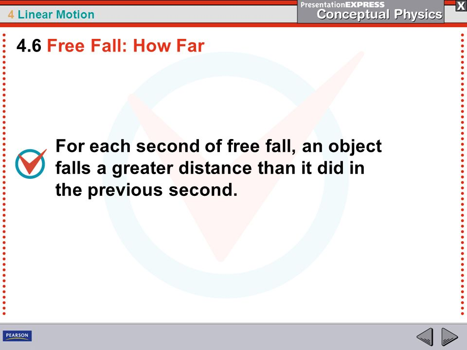 4.6 Free Fall: How Far For each second of free fall, an object falls a greater distance than it did in the previous second.