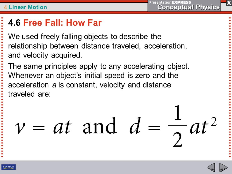 4.6 Free Fall: How Far We used freely falling objects to describe the relationship between distance traveled, acceleration, and velocity acquired.