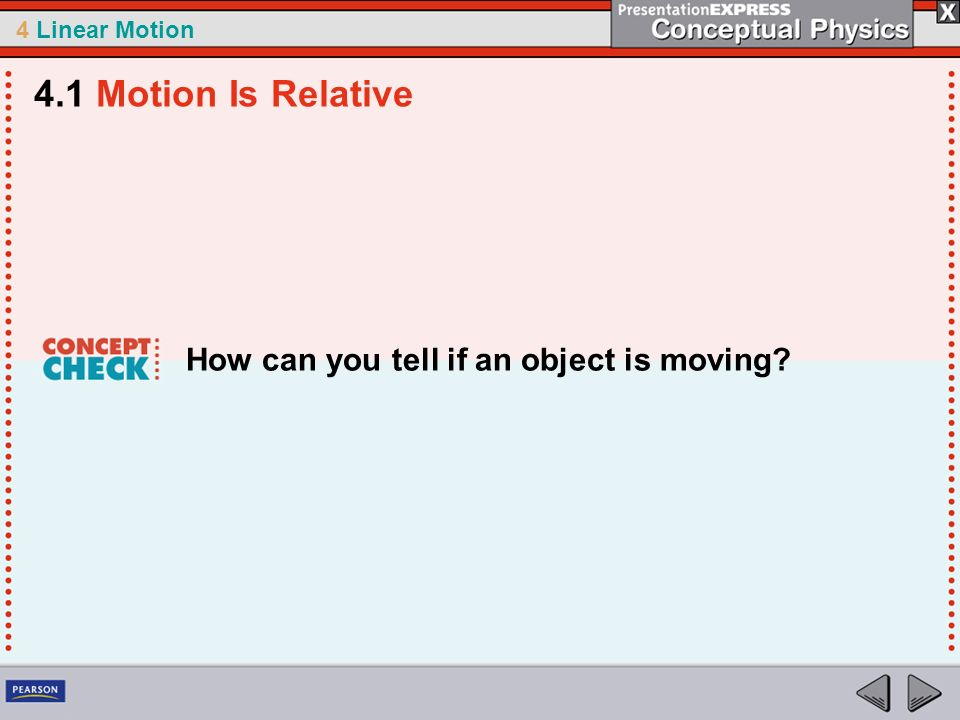 4.1 Motion Is Relative How can you tell if an object is moving