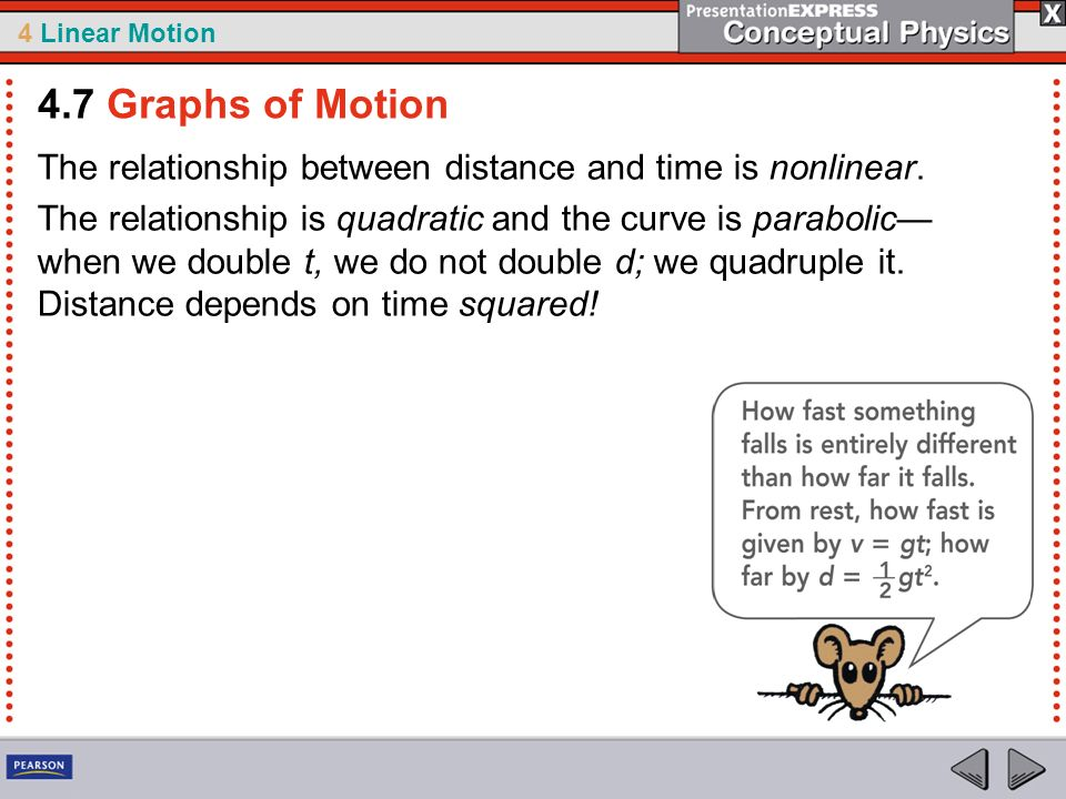 4.7 Graphs of Motion The relationship between distance and time is nonlinear.
