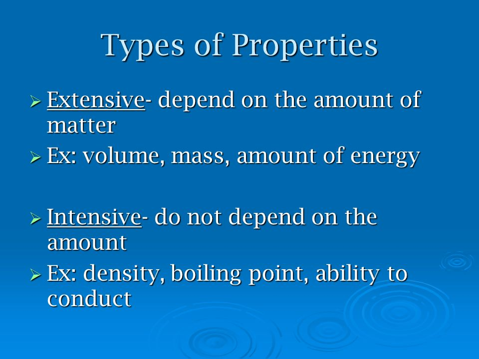 Types of Properties Extensive- depend on the amount of matter