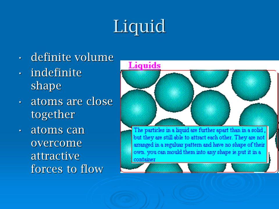 Liquid definite volume indefinite shape atoms are close together