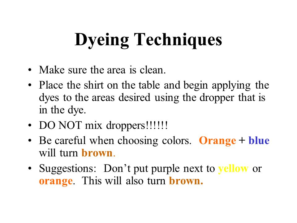 Dyeing Techniques Make sure the area is clean.