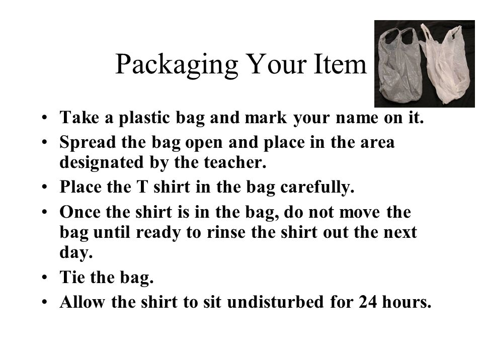 Packaging Your Item Take a plastic bag and mark your name on it.