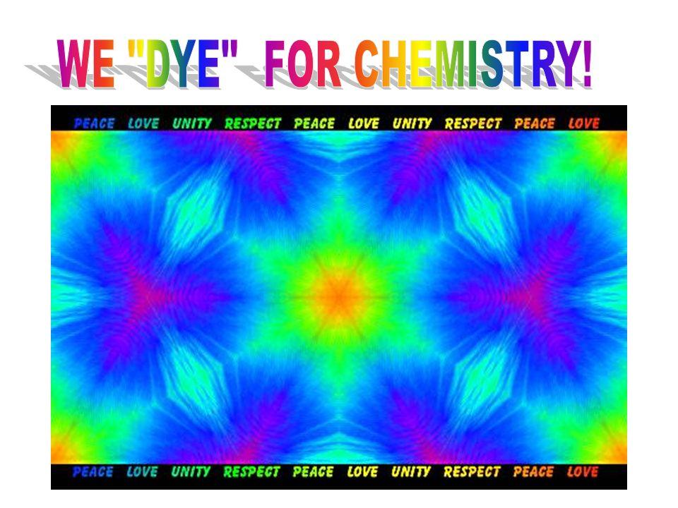 WE DYE FOR CHEMISTRY!