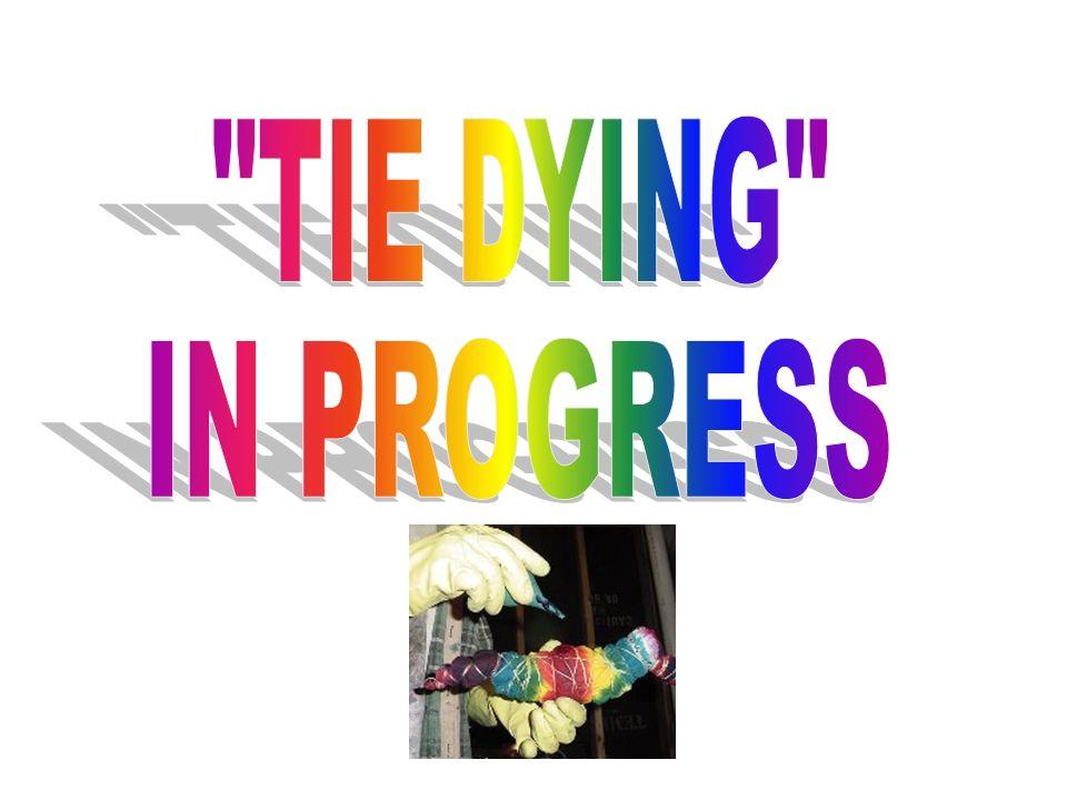 TIE DYING IN PROGRESS