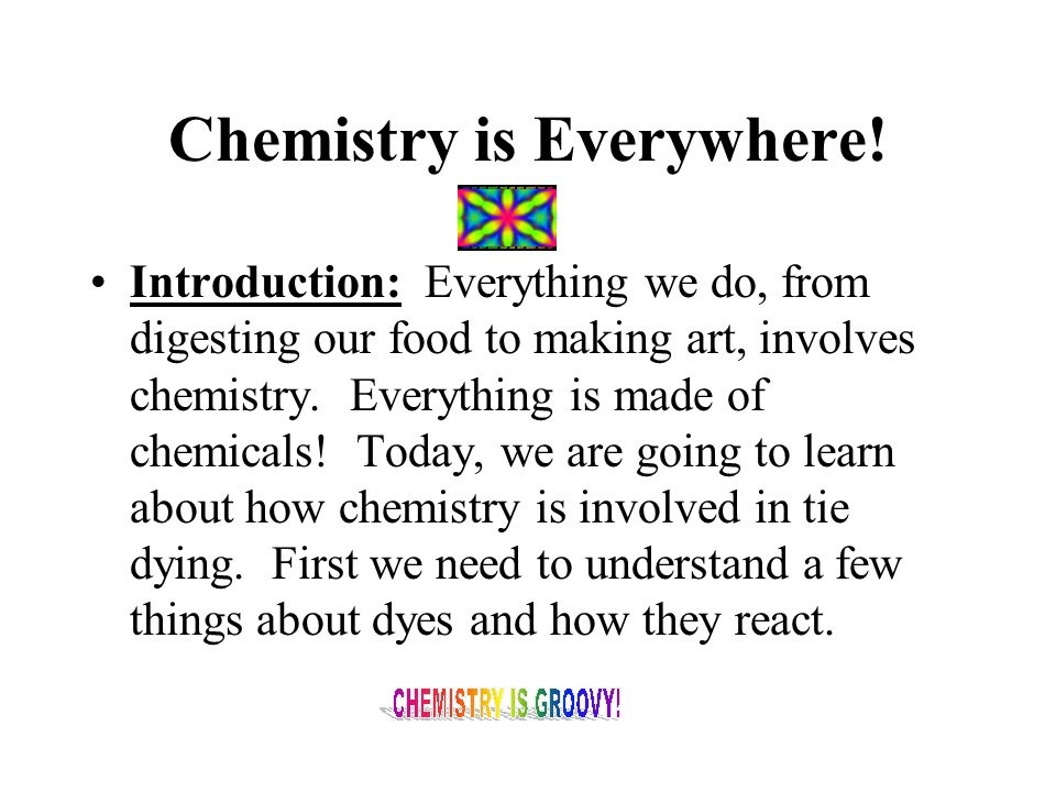 Chemistry is Everywhere!