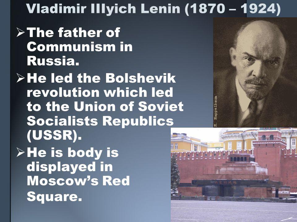 Vladimir IIIyich Lenin (1870 – 1924)