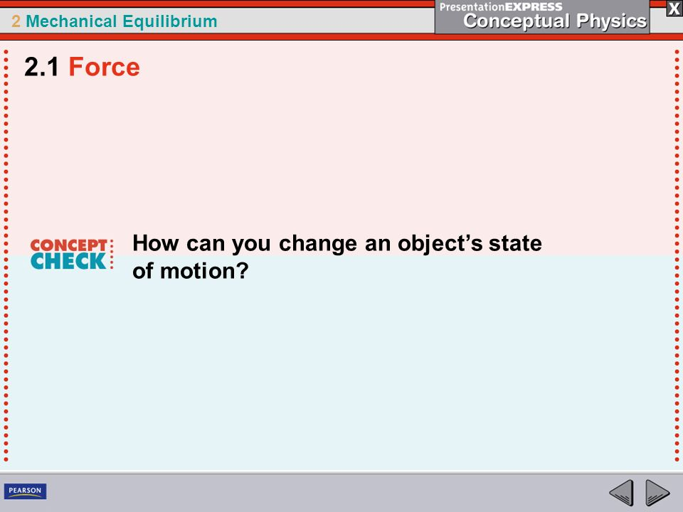 2.1 Force How can you change an object's state of motion