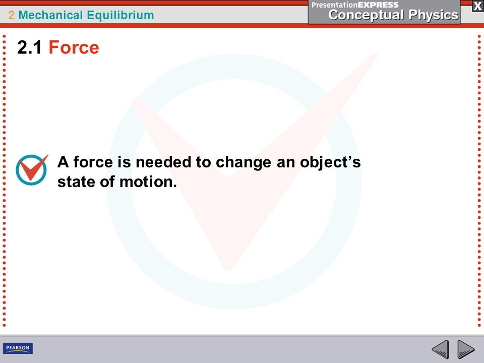 2.1 Force A force is needed to change an object's state of motion.