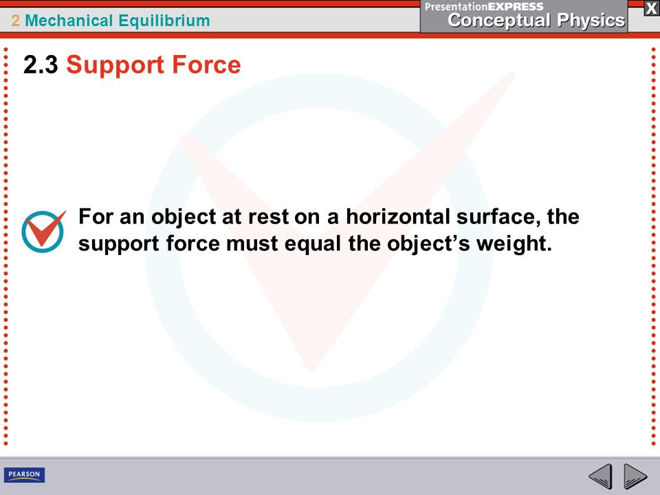 2.3 Support Force For an object at rest on a horizontal surface, the support force must equal the object's weight.