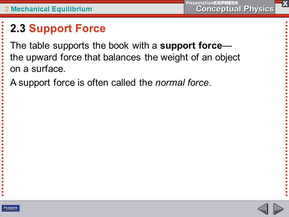 2.3 Support Force The table supports the book with a support force—the upward force that balances the weight of an object on a surface.