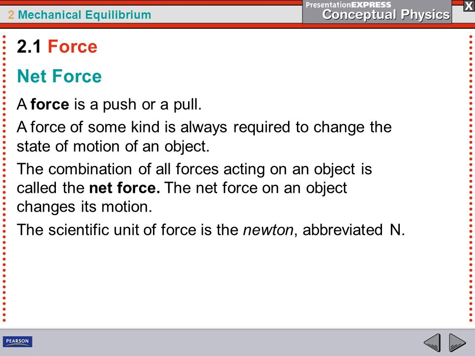 2.1 Force Net Force A force is a push or a pull.
