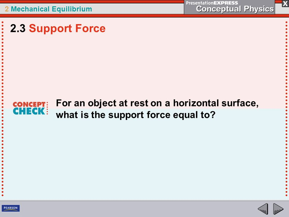 2.3 Support Force For an object at rest on a horizontal surface, what is the support force equal to