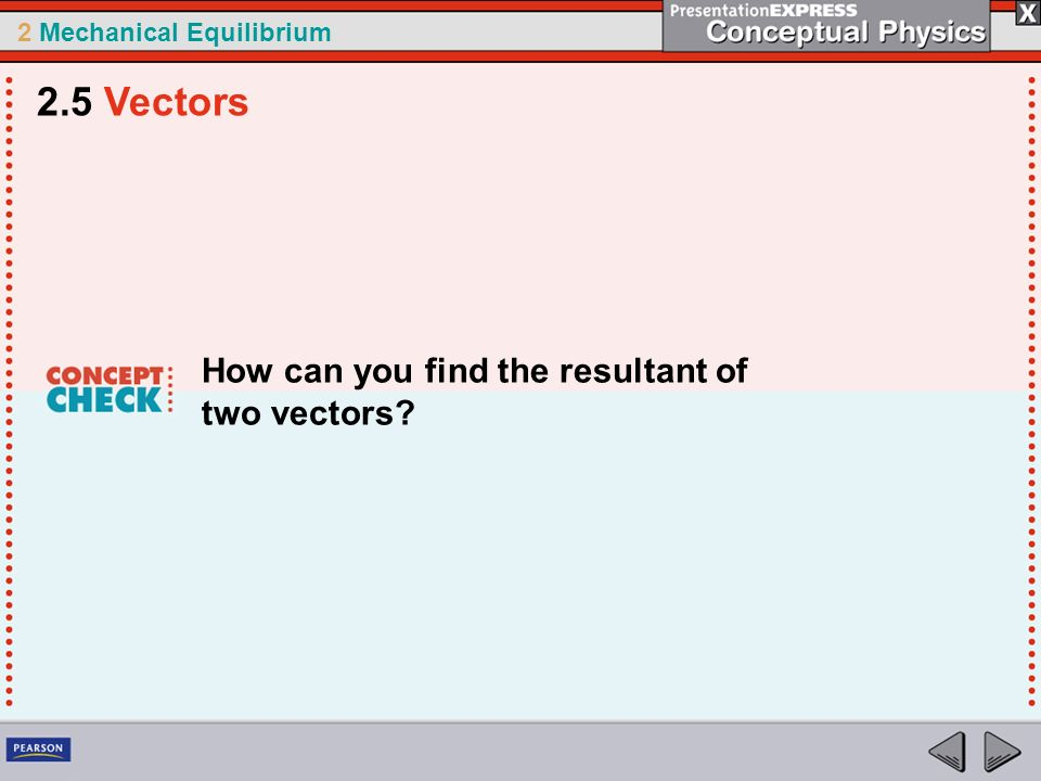 2.5 Vectors How can you find the resultant of two vectors