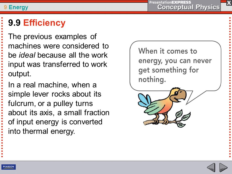 9.9 Efficiency The previous examples of machines were considered to be ideal because all the work input was transferred to work output.