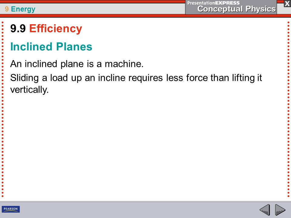 9.9 Efficiency Inclined Planes An inclined plane is a machine.