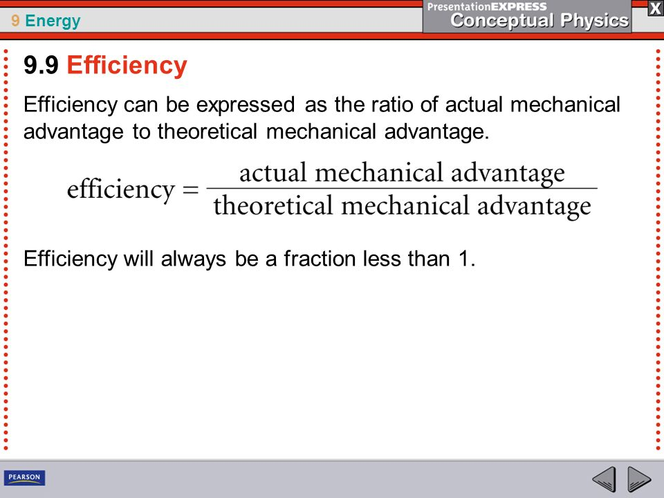 9.9 Efficiency Efficiency can be expressed as the ratio of actual mechanical advantage to theoretical mechanical advantage.