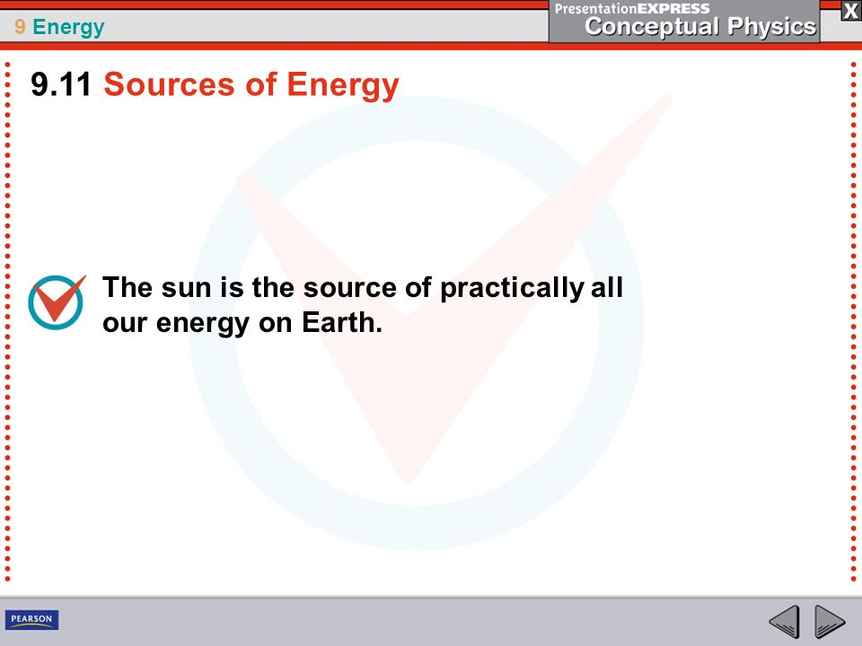 9.11 Sources of Energy The sun is the source of practically all our energy on Earth.