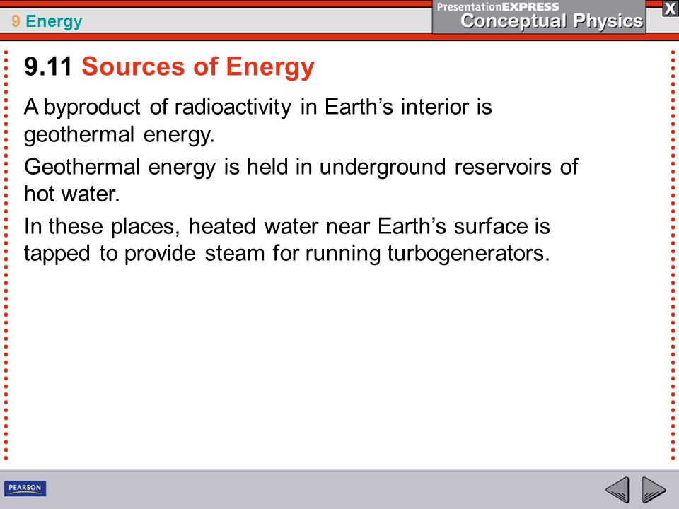 9.11 Sources of Energy A byproduct of radioactivity in Earth's interior is geothermal energy.