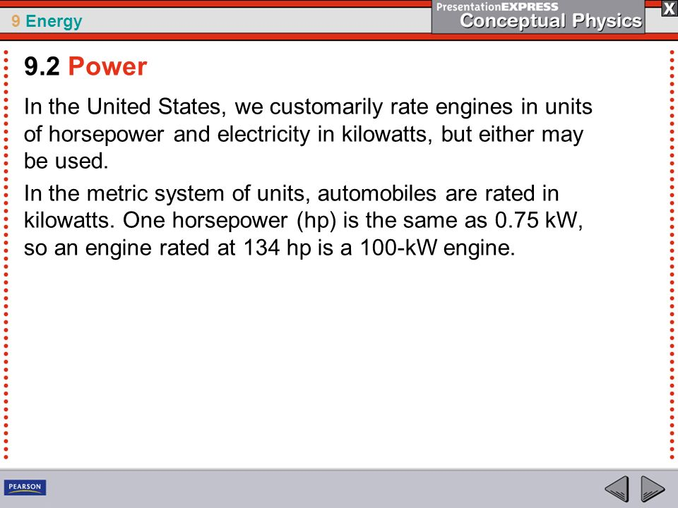 9.2 Power In the United States, we customarily rate engines in units of horsepower and electricity in kilowatts, but either may be used.