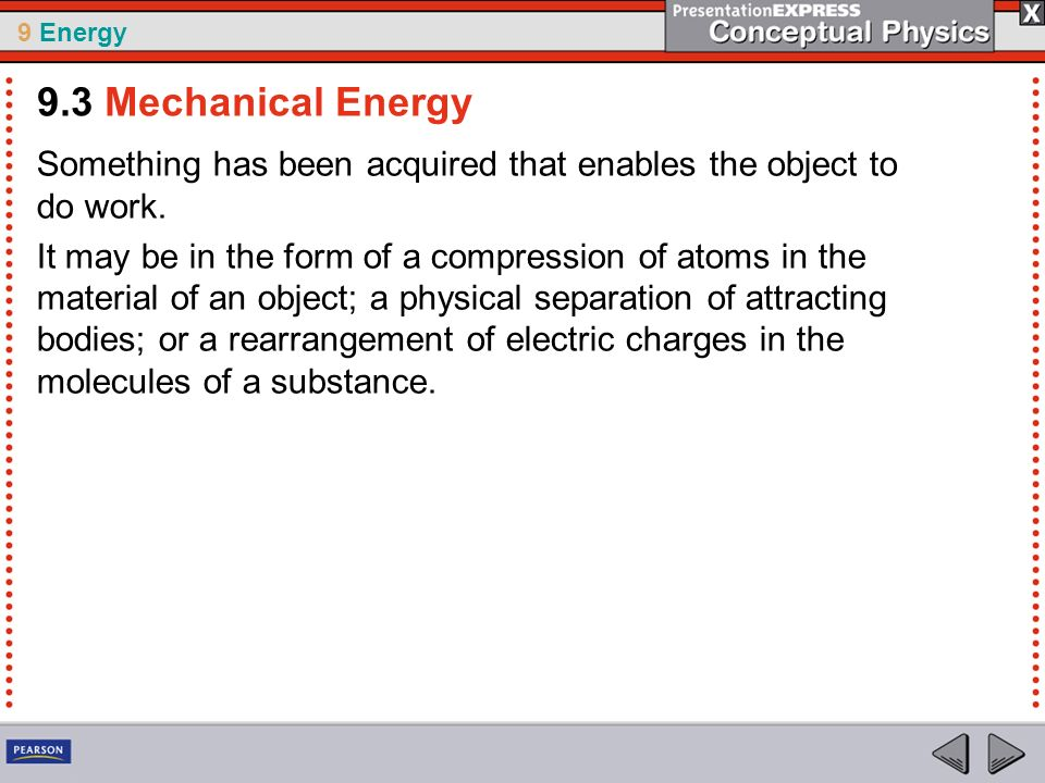 9.3 Mechanical Energy Something has been acquired that enables the object to do work.
