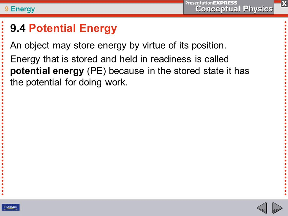9.4 Potential Energy An object may store energy by virtue of its position.