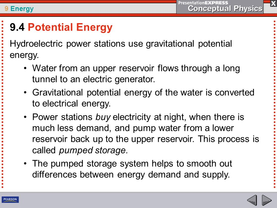 9.4 Potential Energy Hydroelectric power stations use gravitational potential energy.
