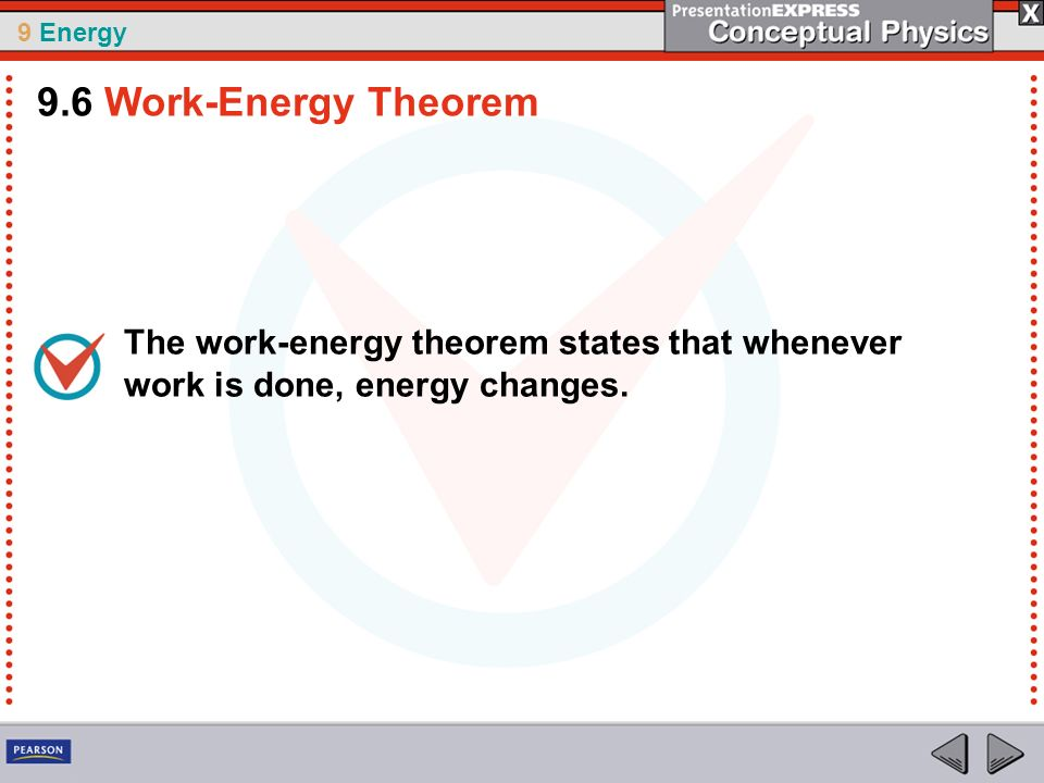 9.6 Work-Energy Theorem The work-energy theorem states that whenever work is done, energy changes.