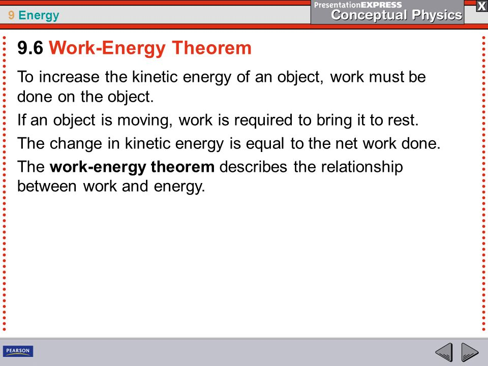 9.6 Work-Energy Theorem To increase the kinetic energy of an object, work must be done on the object.