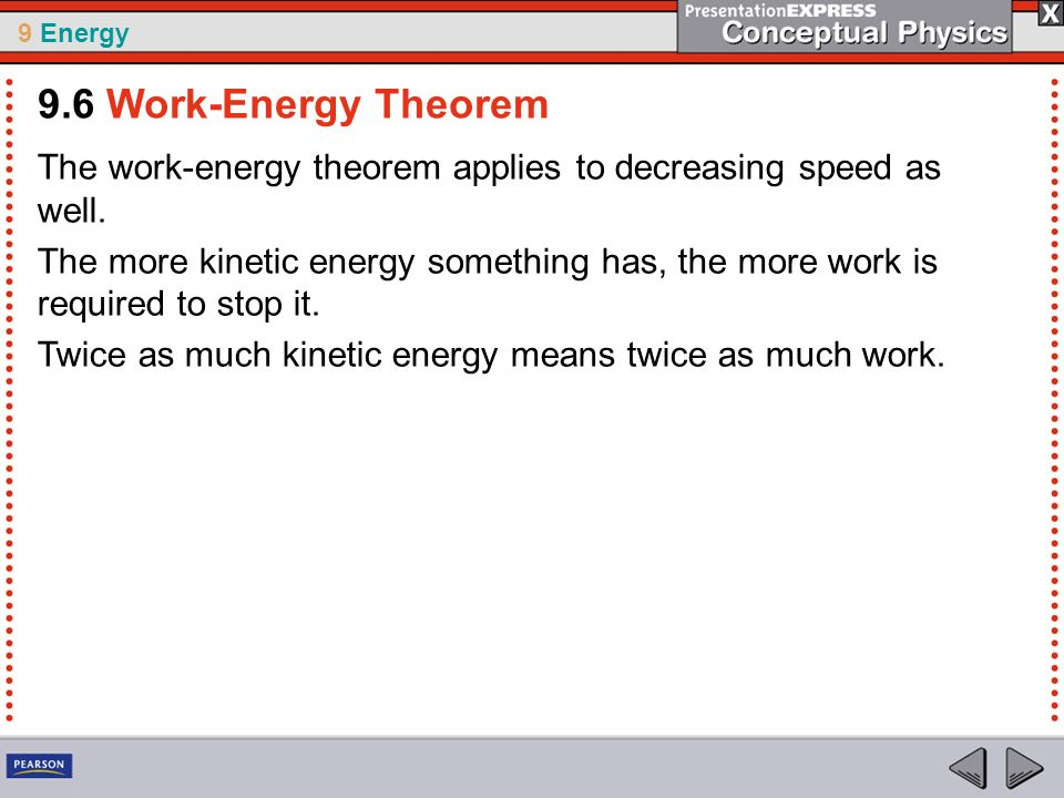 9.6 Work-Energy Theorem The work-energy theorem applies to decreasing speed as well.