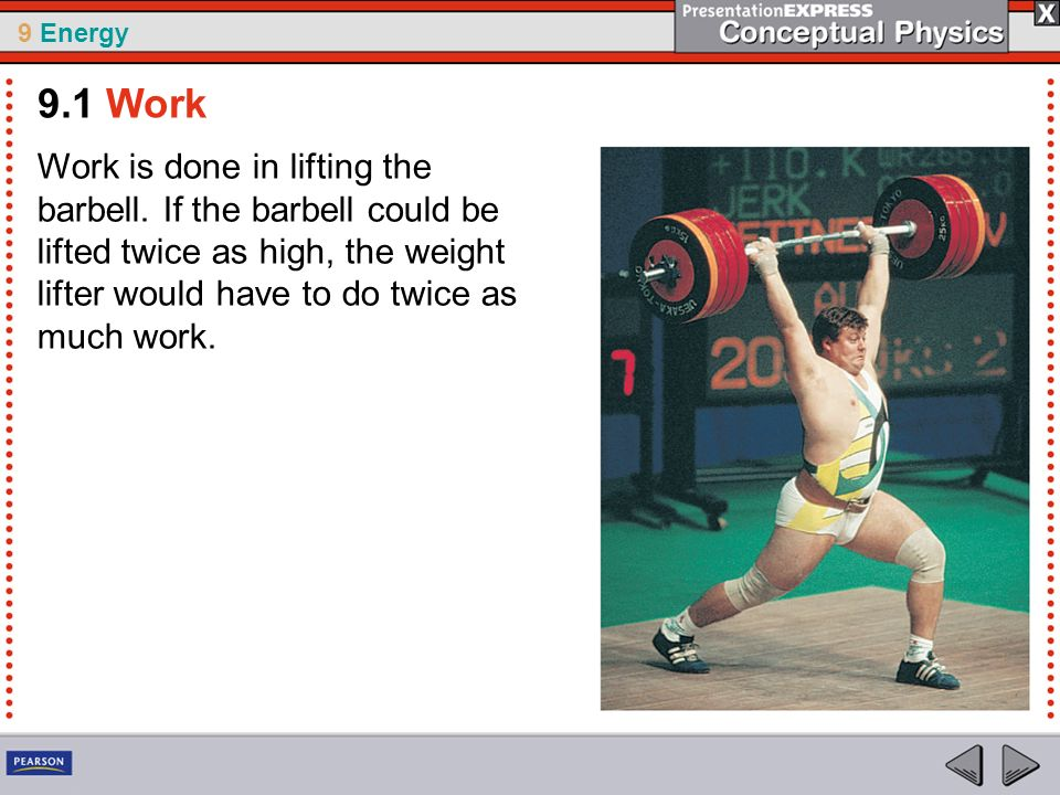 9.1 Work Work is done in lifting the barbell.