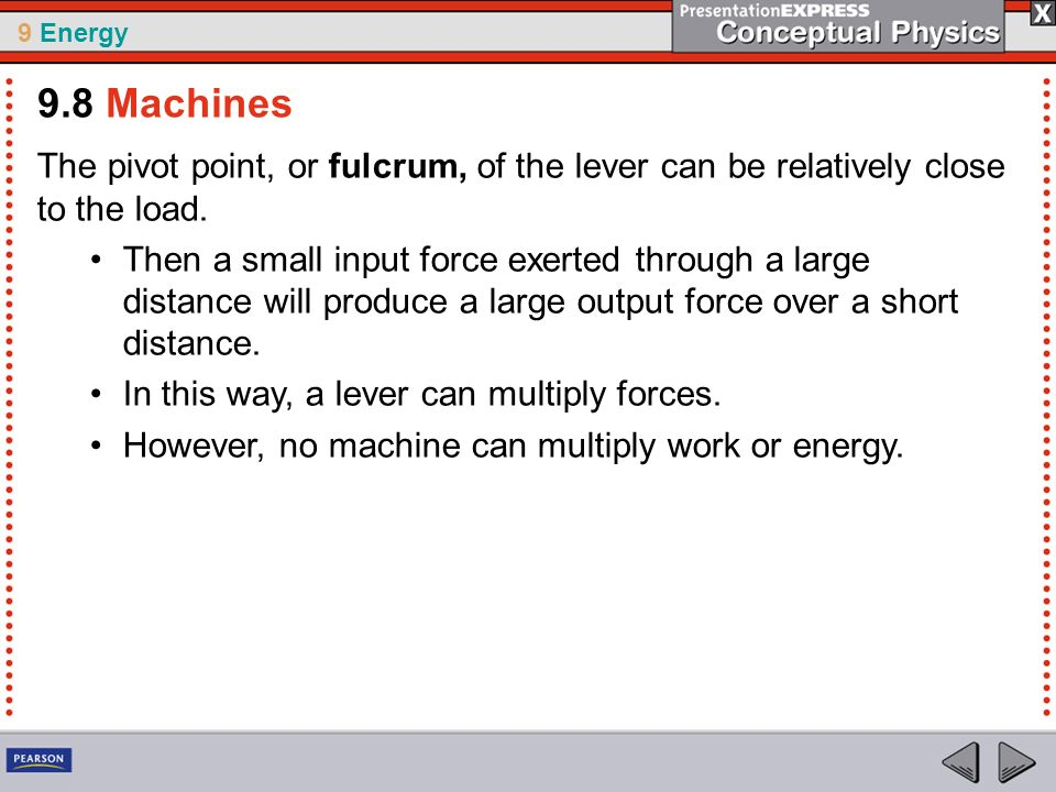 9.8 Machines The pivot point, or fulcrum, of the lever can be relatively close to the load.