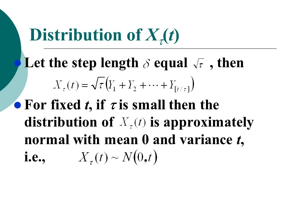 Distribution of X(t) Let the step length equal , then